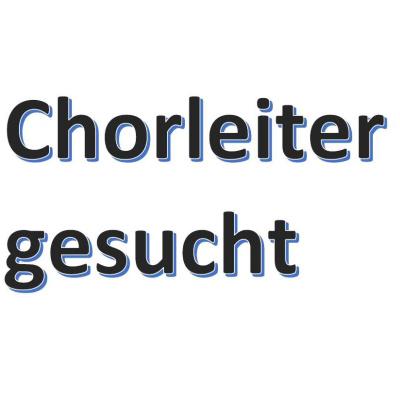 chorleiter-gesucht-1